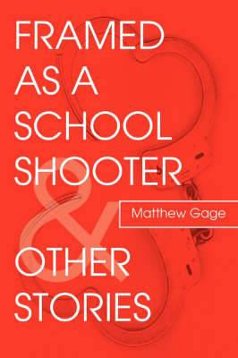 Framed as a School Shooter & Other Stories