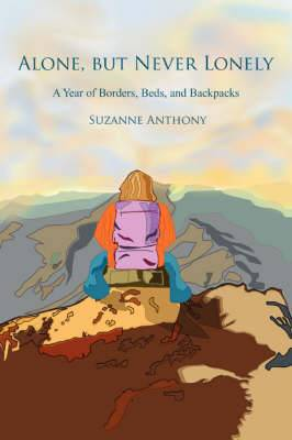 Alone, But Never Lonely: A Year of Borders, Beds, and Backpacks