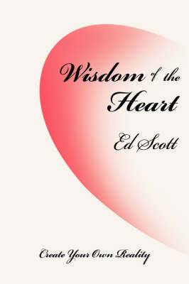 Wisdom of the Heart: Create Your Own Reality
