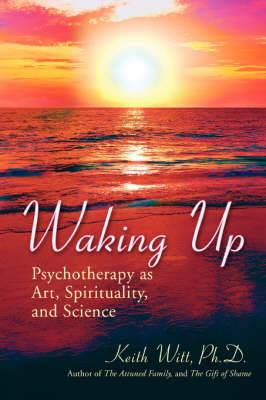 Waking Up: Psychotherapy as Art, Spirituality, and Science