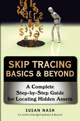 Skip Tracing Basics & Beyond  : A Complete Step-By-Step Guide for Locating Hidden Assets