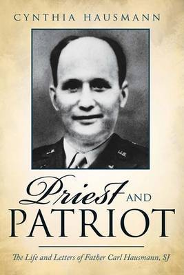 Priest and Patriot: The Life and Letters of Father Carl Hausmann, Sj