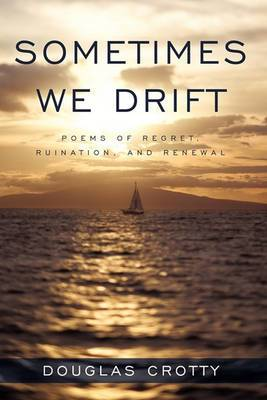 Sometimes We Drift: Poems of Regret, Ruination, and Renewal