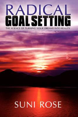 Radical Goal Setting: The Science of Turning Your Dreams Into Reality