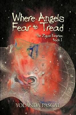 Where Angels Fear to Tread: The Zygan Emprise: Book I
