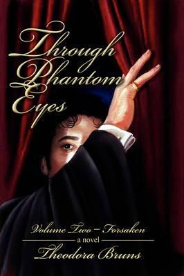Through Phantom Eyes: Volume Two - Forsaken