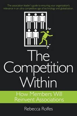 The Competition Within: How Members Will Reinvent Associations