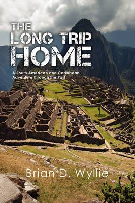 The Long Trip Home: A South American and Caribbean Adventure Through the Past