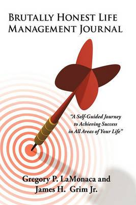 Brutally Honest Life Management Journal: A Self-Guided Journey to Achieving Success in All Areas of Your Life