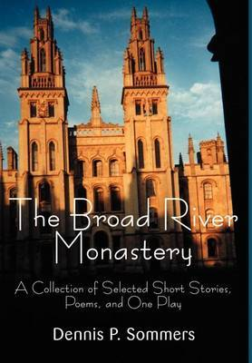 The Broad River Monastery: A Collection of Selected Short Stories, Poems, and One Play