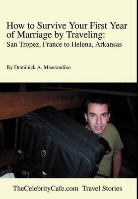 How to Survive Your First Year of Marriage by Traveling: San Tropez, France to Helena, Arkansas