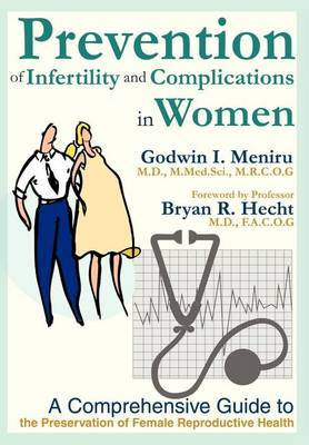 Prevention of Infertility and Complications in Women: A Comprehensive Guide to the Preservation of Female Reproductive Health