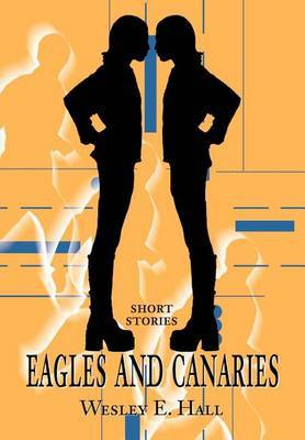Eagles and Canaries: Short Stories