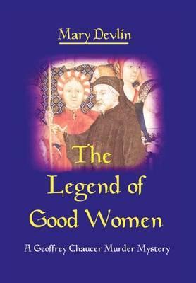The Legend of Good Women: A Geoffrey Chaucer Murder Mystery