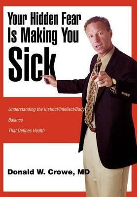 Your Hidden Fear Is Making You Sick: Understanding the Instinct/Intellect/Body