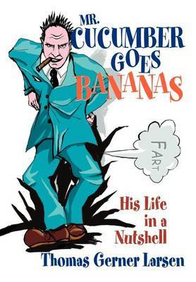Mr. Cucumber Goes Bananas: His Life in a Nutshell