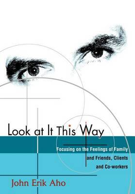 Look at It This Way: Focusing on the Feelings of Family and Friends, Clients and Co-Workers