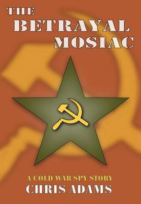 The Betrayal Mosaic: A Cold War Spy Story