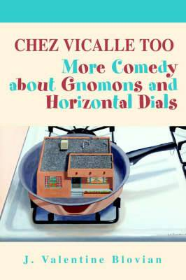 Chez Vicalle Too: More Comedy about Gnomons and Horizontal Dials