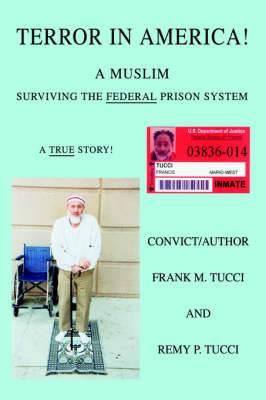 Terror in America!: A Muslim Surviving the Federal Prison System