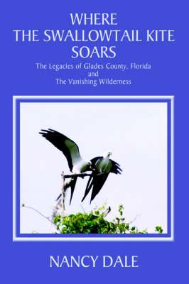 Where the Swallowtail Kite Soars: The Legacies of Glades County, Florida and the Vanishing Wilderness