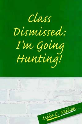 Class Dismissed: I'm Going Hunting!