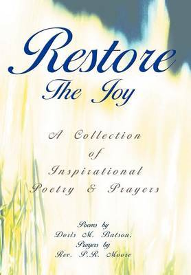 Restore the Joy: A Collection of Inspirational Poetry & Prayers