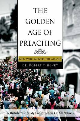 The Golden Age of Preaching: Men Who Moved the Masses