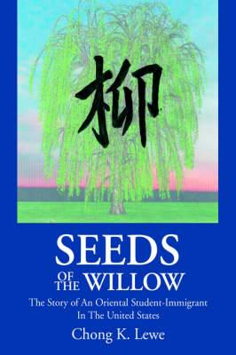 Seeds of the Willow: The Story of an Oriental Student-Immigrant in the United States