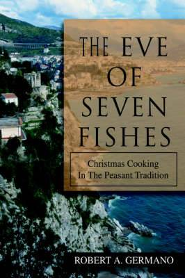 The Eve of Seven Fishes: Christmas Cooking in the Peasant Tradition