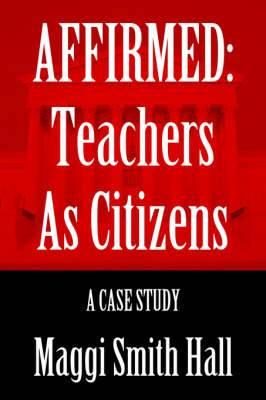 Affirmed: Teachers as Citizens: A Case Study