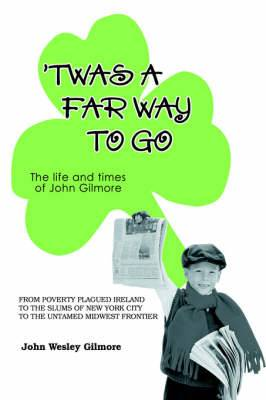 Twas a Far Way to Go: The Life and Times of John Gilmore