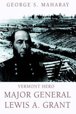 Vermont Hero: Major General Lewis A. Grant