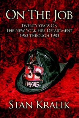 On the Job: Twenty Years on the New York Fire Department 1963 Through 1983