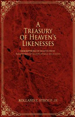 A Treasury of Heaven's Likenesses: Descriptions of Heaven from Scriptures of Major World Religions