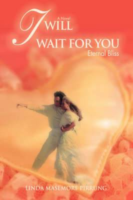 I Will Wait for You: Eternal Bliss