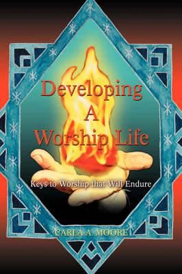Developing a Worship Life: Keys to Worship That Will Endure