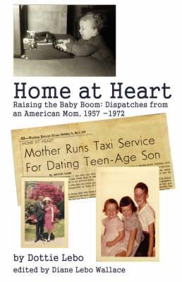 Home at Heart: Raising the Baby Boom: Dispatches from an American Mom, 1957-1972
