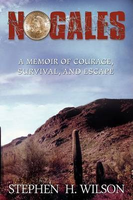 Nogales: A Memoir of Courage, Survival, and Escape
