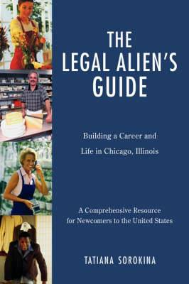 The Legal Alien's Guide: Building a Career and Life in Chicago, Illinois