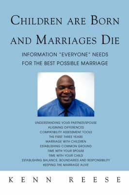 Children Are Born and Marriages Die: Information Everyone Needs for the Best Possible Marriage