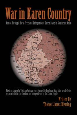 War in Karen Country: Armed Struggle for a Free and Independent Karen State in Southeast Asia