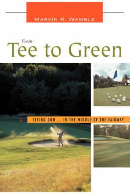From Tee to Green: Seeing God ... in the Middle of the Fairway