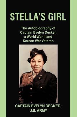 Stella's Girl: The Autobiography of Captain Evelyn Decker, a World War II and Korean War Veteran
