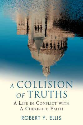 A Collision of Truths: A Life in Conflict with a Cherished Faith