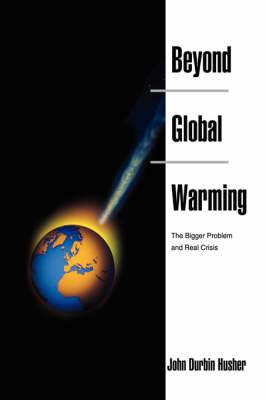 Beyond Global Warming: The Bigger Problem and Real Crisis