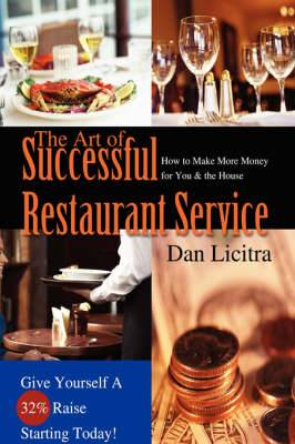 The Art of Successful Restaurant Service: How to Make More Money for You & the House