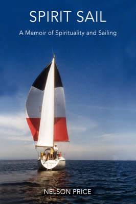 Spirit Sail: A Memoir of Spirituality and Sailing