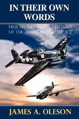 In Their Own Words: True Stories and Adventures of the American Fighter Ace
