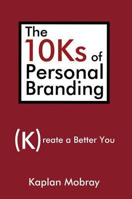 The 10ks of Personal Branding: Create a Better You